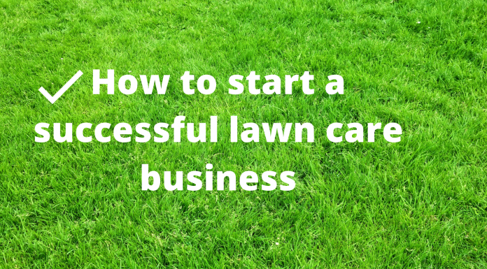 How To Start A Successful Lawn Care Business Successfully